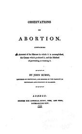 Observations on abortion: containing an account of the manner in which it is accomplished, the causes which produce it, and the method of preventing or treating it