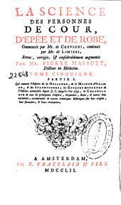 La science des personnes de cour, d'epée et de robe: Volume1;Volume6