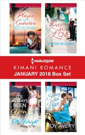 Harlequin Kimani Romance January 2018 Box Set: Playing with Seduction\It's Always Been You\Overtime for Love\Soaring on Love