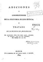 Adiciones y correcciones de la Historia eclesiástica, o, Tratado de la Iglesia de Jesuchristo del ilustrísimo señor don Félix Amat ...