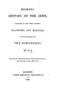 Milkman s History of the Jews     Examined and Refuted on the Evidence of the Scriptures Book