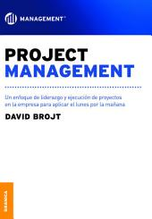 Project Management: Un enfoque de liderazgo y ejecución de proyectos en la empresa para aplicar el lunes por la mañana