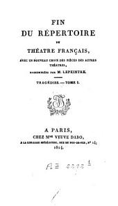 Fin du Répertoire du théatre français: avec un nouveau choix des pièces d'autres théatres, Volume1