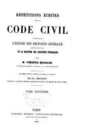 Répétitions écrites sur le code civil contenant l'exposé des principes généraux: leurs motifs et la solution des questions théoriques