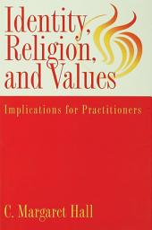 Indentity, Religion And Values: Implications For Practitioners