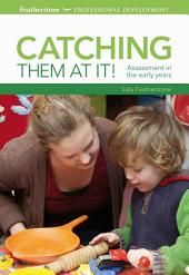 Catching them at it!: Assessment in the early years
