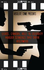 Lights, Camera, Kill!: 15 Celebrity Murder Scandals That Shook Hollywood