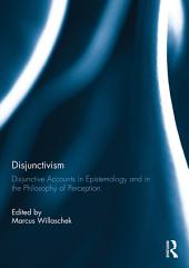Disjunctivism: Disjunctive Accounts in Epistemology and in the Philosophy of Perception
