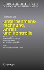 Unternehmensrechnung, Anreiz und Kontrolle: Die Messung, Zurechnung und Steuerung des Erfolges als Grundprobleme der Betriebswirtschaftslehre, Ausgabe 3