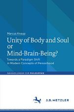 Unity of Body and Soul or Mind-Brain-Being?