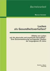 Lachen als Gesundheitsverhalten?: Effekte von Lachen auf die physische und psychische Gesundheit - Eine Zusammenfassung vorliegender Studien der vergangenen 25 Jahre
