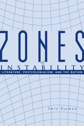 Zones of Instability: Literature, Postcolonialism, and the Nation
