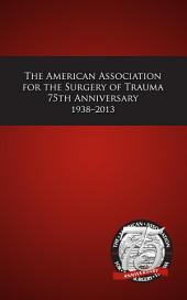 American Association for the Surgery of Trauma 75th Anniversary 1938-2013