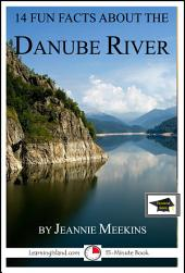 14 Fun Facts About the Danube: A 15-Minute Book: Educational Version