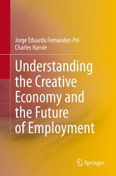 Understanding The Creative Economy And The Future Of Employment Book PDF