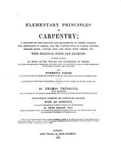 Elementary principles of carpentry: a treatise on the pressure and equilibrium of timber framing, the resistance of timber, and the construction of floors, centres, bridges, roofs; uniting iron and stone with timber, etc. With practical rules and examples. To which is added an essay on the nature and properties of timber ... also numerous tables ... Illustrated by fifty-three engravings, a portrait of the author, and several wood cuts