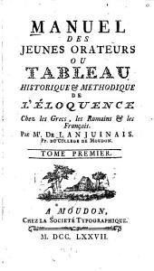Manuel des jeunes orateurs, ou, Tableau historique & methodique de l'eloquence chez les Grecs, les Romains & les Francais: Volume1