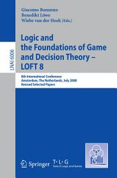 Logic and the Foundations of Game and Decision Theory - LOFT 8: 8th International Conference, Amsterdam, The Netherlands, July 3-5, 2008, Revised Selected Papers