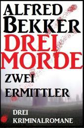 Drei Morde - zwei Ermittler: Drei Kriminalromane