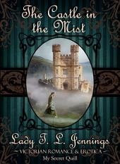 "The Castle in the Mist ~ The fifth story from ""Corsets and Cravings"", a Victorian Romance and Erotic short story collection. Vol. II."