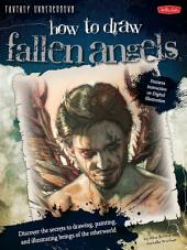 Fantasy Underground: How to Draw Fallen Angels: Discover the secrets to drawing, painting, and illustrating beings of the otherworld