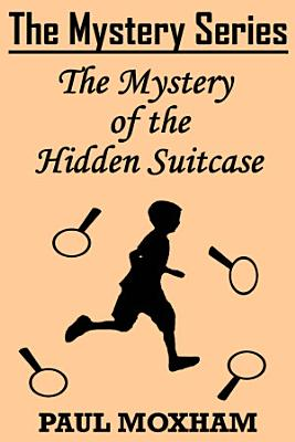 The Mystery of the Hidden Suitcase  The Mystery Series Short Story 8