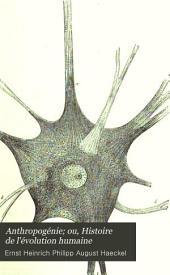 Anthropogénie ou histoire de l'évolution humaine: leçons familières sur les principes de l'embryologie et de la phylogénie humaines