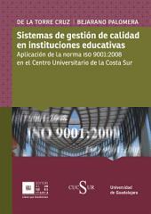 Sistemas de gestión de calidad en instituciones educativas: Aplicación de la norma ISO 9001:2008 en el Centro Universitario de la Costa Sur