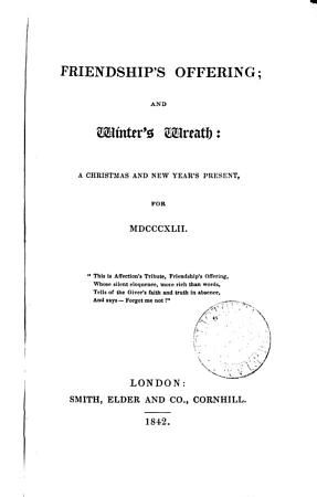 Friendship s offering  or  The Annual remembrancer  afterw   Friendship s offering  a literary album  afterw   Friendship s offering  and winter s wreath   Ed by T K  Hervey   and others   PDF