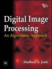 DIGITAL IMAGE PROCESSING: AN ALGORITHM APPROACH, Edition 3