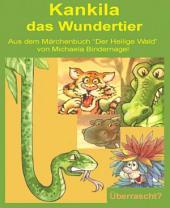 """Kankila, das Wundertier: Aus der Märchenbuchreihe """"Der Heilige Wald"""