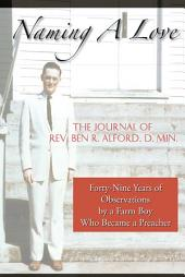 Naming A Love: Forty-Nine Years Of Observations By A Farm Boy Who Became A Preacher