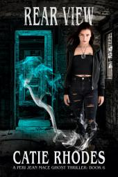 Rear View: A Peri Jean Mace Ghost Thriller