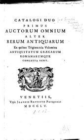 Catalogi duo alter omnium auctorum: alter rerum antiquarum, ex quibus congesta sunt volumina duo & triginta