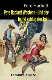 Pete Hackett Western - Und der Teufel schlug den Takt: Wildwest-Roman