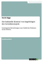 Der kulturelle Kontext von Angehörigen des Gewaltmonopols: Soziologische Betrachtungen zum Umfeld des Polizisten in der Schweiz
