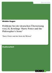 """Probleme bei der deutschen Übersetzung von J. K. Rowlings """"Harry Potter and the Philosopher's Stone"""": """"Harry Potter und der Stein der Weisen"""""""