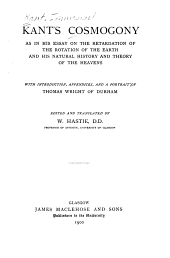 Kant's Cosmogony: As in His Essay on the Retardation of the Rotation of the Earth and His Natural History and Theory of the Heavens : with Introduction, Appendices, and a Portrait of Thomas Wright of Durham