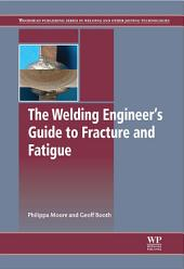 The Welding Engineer's Guide to Fracture and Fatigue