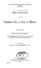 The Navigation of the Caribbean Sea and Gulf of Mexico: The coast of the mainland, from Cape Orange ... to the Rio Grande del Norte ... with the adjacent islands, cays and banks. Comp. by Lieut. W. W. Gillpatrick