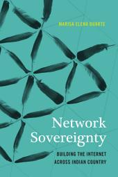 Network Sovereignty: Building the Internet across Indian Country