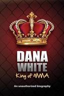Dana White, King of Mma