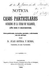 Noticia de casos particulares ocurridos en la ciudad de Valladolid: año 1808 y siguientes