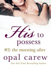 His to Possess #2: The Morning After