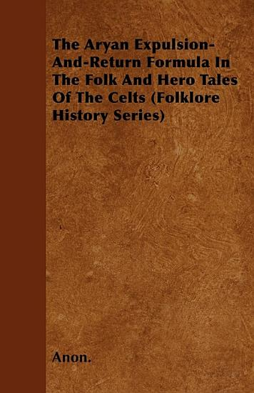 The Aryan Expulsion And Return Formula in the Folk and Hero Tales of the Celts  Folklore History Series  PDF
