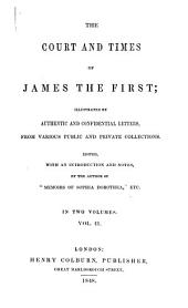 The Court and Times of James the First: Illustrated by Authentic and Confidential Letters, from Various Public and Private Collections, Volume 2
