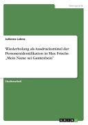 Wiederholung als Ausdrucksmittel der Personenidentifikation in Max Frischs  Mein Name sei Gantenbein  PDF