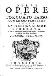 Delle opere di Torquato Tasso: con le controversie sopra La Gerusalemme libertata, e con le annotazioni intere de varj autori, notabilmente in questa impressione accresciute, Volume 2