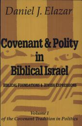 Covenant & Polity in Biblical Israel: Biblical Foundations & Jewish Expressions