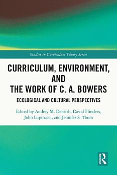 Curriculum  Environment  and the Work of C  A  Bowers PDF